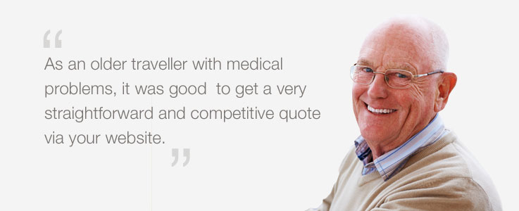 As an older traveller with medical problems, it was good to get a straightforward and competitive quote via your website